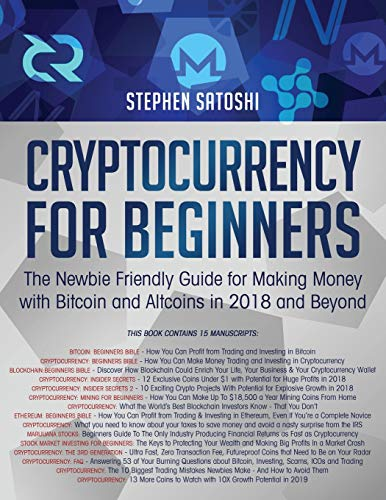 Cryptocurrency for Beginners The Newbie Friendly Guide for Making Money with Bitcoin and Altcoins in 2018 and Beyond [Satoshi, Stephen] (Tapa Blanda)