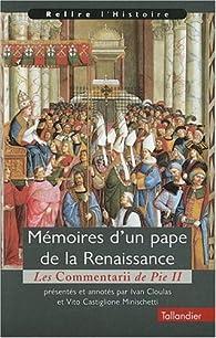 Mémoires d'un pape de la Renaissance. Les commentarii de Pie II par Ivan Cloulas
