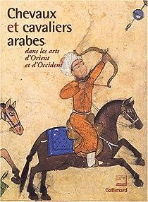 Chevaux et cavaliers arabes dans les arts d'Orient et d'Occident par Institut du Monde Arabe