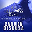 She Belongs to Me: A Southern Romantic-Suspense Novel Audiobook by Carmen DeSousa Narrated by Natalie Duke