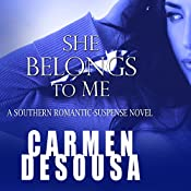 She Belongs to Me: A Southern Romantic-Suspense Novel  | Carmen DeSousa