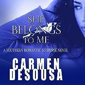 She Belongs to Me: A Southern Romantic-Suspense Novel | Carmen DeSousa