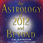 The Astrology of 2012 and Beyond | Cal Garrison
