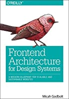Front-End Architecture: A Modern Blueprint for Scalable and Sustainable Design Systems Front Cover