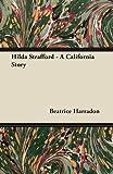 Hilda Strafford - a California Story, Beatrice Harradon, 1446076202