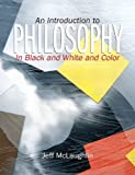 Introduction to Philosophy: In Black, White and Color, An