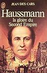 Haussmann : La gloire du Second Empire par Des Cars