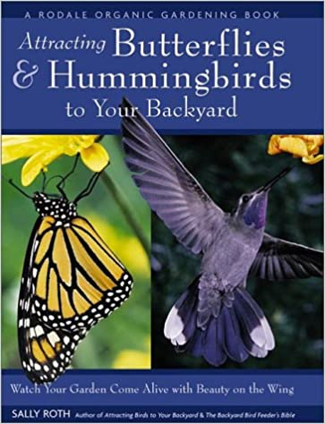 Bon Attracting Hummingbirds And Butterflies To Your Backyard : Watch Your Garden  Come Alive With Beauty On The Wing: Sally Roth: 9780875968612: Amazon.com:  ...