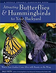 Attracting Hummingbirds and Butterflies to Your Backyard : Watch Your Garden Come Alive With Beauty on the Wing