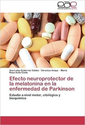 Efecto neuroprotector de la melatonina en la enfermedad de Parkinson: Estudio a nivel motor, citológico y bioquímico (Spanish Edition): Ana Luisa Gutierrez ...