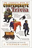 The Complete Book of Confederate Trivia, J. Stephen Lang, 1572490071