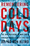 Remembering Cold Days: The 1942 Massacre of Novi Sad and Hungarian Politics and Society, 1942-1989 (Russian and East European Studies)