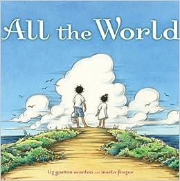 All the World by Liz Garton Scanlon (2009-10-01)