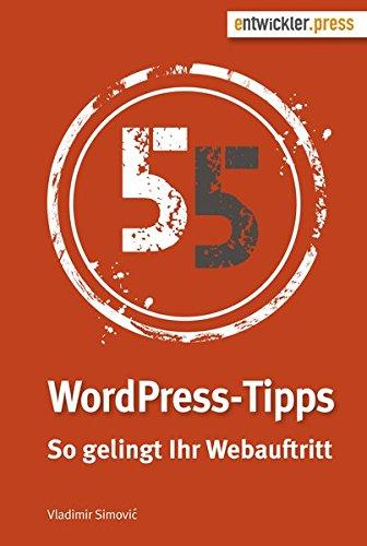 55 WordPress-Tipps. So gelingt Ihr Webauftritt Gebundenes Buch – 2. September 2016 Vladimir Simovic entwickler.press 3868021647 Content Management