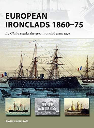 European Ironclads 1860-75: The Gloire sparks the great ironclad arms race (New -