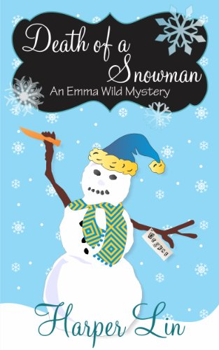 Death of a Snowman (Holiday Series Book 3) (An Emma Wild Mystery with Recipes)