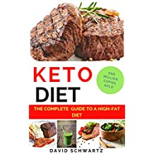 Keto Diet: The Complete Guide to a High-Fat Diet :The Step by Step Guide For Beginners: Ketogenic Diet: Ketogenic Diet For Weight Loss