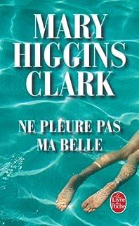 Ne pleure pas ma belle  : roman, Clark, Mary Higgins