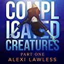 Complicated Creatures: A Novel Audiobook by Alexi Lawless Narrated by Kimberly Roelle, Aaron Roberts, Alex Ross, Isaac Young