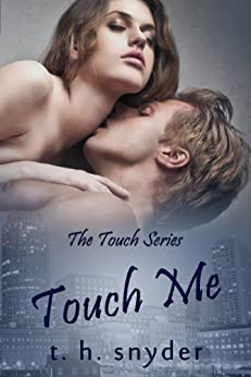 Touch Me (The Touch Series, #1) by [snyder, t. h.]