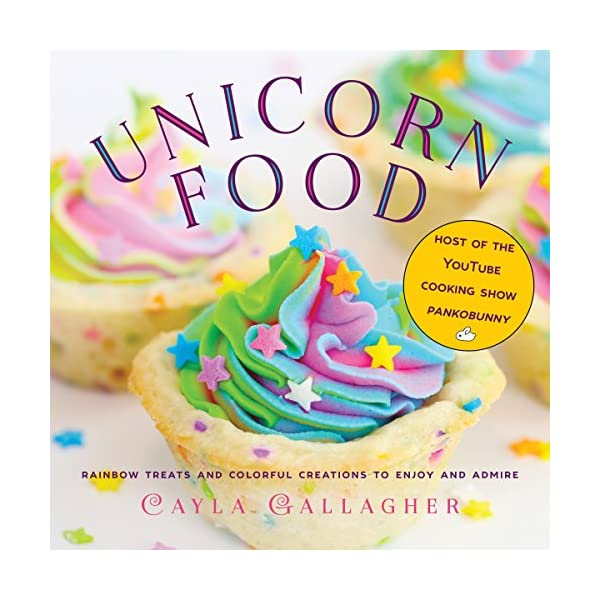 Unicorn Food: Rainbow Treats and Colorful Creations to Enjoy and Admire (Whimsical Treats) 3