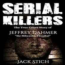 Serial Killers: The True Crime Story of Jeffery Dahmer, the Milwaukee Cannibal