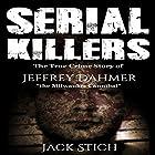 Serial Killers: The True Crime Story of Jeffery Dahmer, the Milwaukee Cannibal Hörbuch von Jack Stich Gesprochen von: Eric Linden