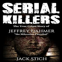Serial Killers: The True Crime Story of Jeffery Dahmer, the Milwaukee Cannibal Audiobook by Jack Stich Narrated by Eric Linden