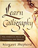 img - for Learn Calligraphy: The Complete Book of Lettering and Design book / textbook / text book