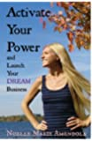 Activate Your Power and Launch Your DREAM Business