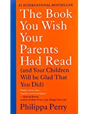 The Book You Wish Your Parents Had Read, and Your Children Will Be Glad That You Did by Philippa Perry