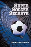 Super Soccer Secrets, Kourosh Cheraghpour, 1440199868