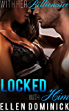 Locked with Him (With Her Billionaire Book 1)