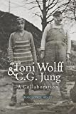 Toni Wolff & C. G. Jung: A Collaboration