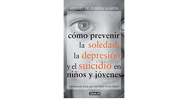 ... Preventing Loneliness, Depression and Suicide Among Children and Teenagers (Spanish Edition): Miguel de Zubiria Samper: 9789587044935: Amazon.com: Books