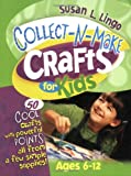 Collect-n-Make Crafts for Kids, Susan L. Lingo, 0784711984
