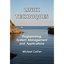 Linux Techniques: Programming, System Management and Applications (Technology Today Book 4)