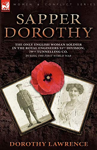Sapper Dorothy: the Only English Woman Soldier in the Royal Engineers 51st Division, 79th Tunnelling Co. During the First World War