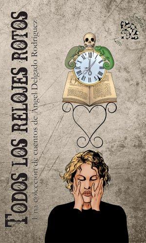 Todos los Relojes Rotos (Spanish Edition) by [Rodríguez, Ángel Delgado]