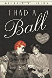 I Had a Ball, Michael Z. Stern, 145028731X