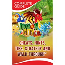 Dragon City: The Complete & Ultimate Guide - Cheats, Tips, Tricks, Hints, Strategy and Walk-through