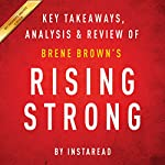 Rising Strong by Brene Brown: Key Takeaways, Analysis, & Review | Instaread