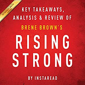 Rising Strong by Brene Brown: Key Takeaways, Analysis, & Review Audiobook