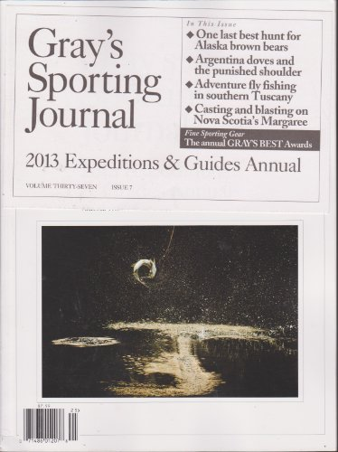 (Gray's Sporting Journal Magazine Volume 37 Issue 7 (2013 Expiditions & Guides Annual))