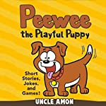Peewee the Playful Puppy: Short Stories, Jokes, and Games!: Fun Time Series for Beginning Readers |  Uncle Amon