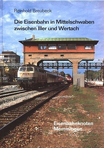Die Eisenbahn in Mittelschwaben zwischen Iller und Wertach: Eisenbahnknoten Memmingen