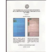 LES TIMBRES DE LOI ET D'ENREGISTREMENT DE LA PROVINCE DE QUÉBEC (1864-1964) AVANT ET APRÈS (Timbres de Loi et autres timbres fiscaux du Québec Volume III)