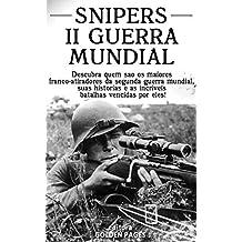 Snipers da Segunda Guerra Mundial: Descubra quem são os maiores franco-atiradores da segunda guerra mundial, suas histórias e as incríveis batalhas vencidas por eles