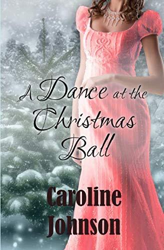 Romance: A Dance at the Christmas Ball: Regency Short Read Historical Romance (Inspirational Christian Romance)
