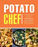 Potato Chef: A Potato Cookbook with Over 50 Delicious Potato Recipes; Simple Techniques for Cooking with Potatoes